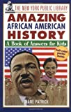 The New York Public Library Amazing African American History: A Book of Answers for Kids