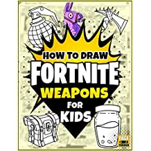 HOW TO DRAW FORTNITE: Learn how to draw Fortnite Weapons for Kids ~ Unofficial Book (PART 3) (KIDS AGES 4-12)