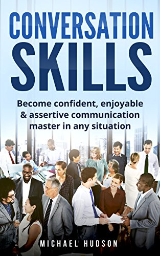 Conversation skills: Become confident, enjoyable & assertive communication master in any situation by [Hudson, Michael]