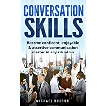 Conversation skills: Become confident, enjoyable & assertive communication master in any situation