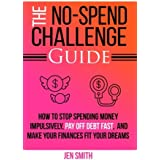 The No-Spend Challenge Guide: How to Stop Spending Money Impulsively, Pay off Debt Fast, & Make Your Finances...