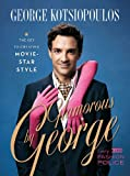 Glamorous by George: The Key to Creating Movie-Star Style