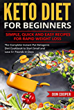 Keto Diet for Beginners: Simple, Quick and Easy Recipes for Rapid Weight Loss: The Complete Instant Pot Ketogenic Diet Cookbook to Start Small and ... Eating, Low-Carb Diet, Instant Pot Recipes)