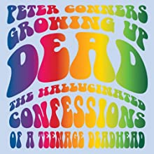 Growing Up Dead: The Hallucinated Confessions of a Teenage Deadhead Audiobook by Peter Conners Narrated by Chris Andrew Ciulla