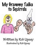 My Grammy Talks to Squirrels, Rob Lipsey, 1456023136