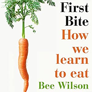 First Bite: How We Learn to Eat Audiobook