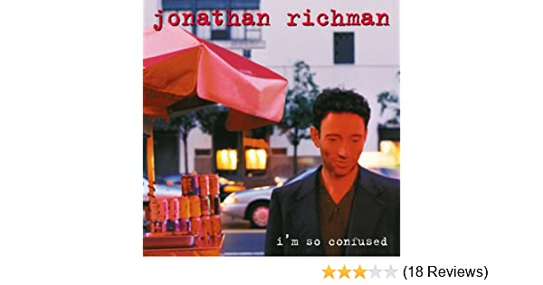 I'm So Confused By Jonathan Richman On Amazon Music Amazon Cool Download Images About A Confused Lover