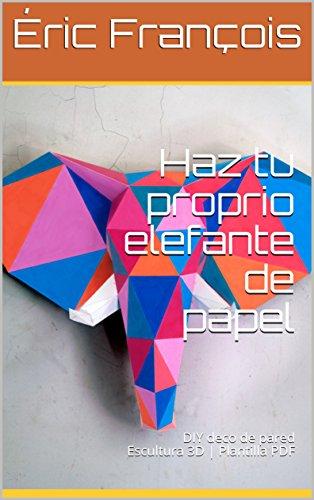 Haz tu proprio elefante de papel: DIY deco de pared ...