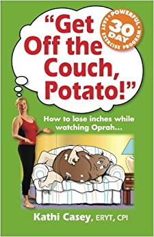 Get Off The Couch, Potato!: How To Lose Inches While Watching Oprah...: Volume 1