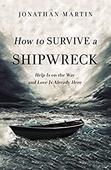 How to Survive a Shipwreck: Help Is On the Way and Love Is Already Here by [Martin, Jonathan]