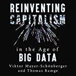 Reinventing Capitalism in the Age of Big Data   Viktor Mayer-Schonberger,Thomas Ramge