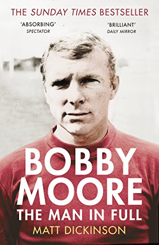 Bobby Moore: The Man in Full (West Ham Players In 1966 World Cup)
