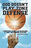 God Doesn't Play Zone Defense: A Practical Game Plan For Building a 1-on-1 Relationship with God by Mr Jeff Balistrere (2013-10-22)