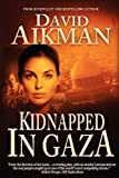 Kidnapped in Gaz, David Aikman, 1467526614
