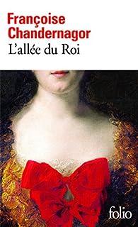 L'allée du roi : souvenirs de Françoise d'Aubigné marquise de Maintenon épouse du roi de France, Chandernagor, Françoise