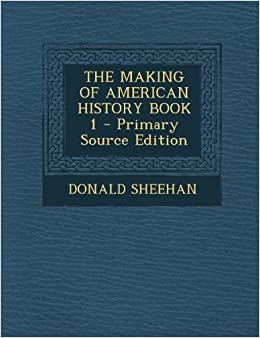 Book THE MAKING OF AMERICAN HISTORY BOOK 1 - Primary Source Edition