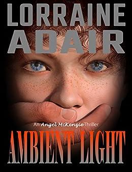 Ambient Light: An Angel McKenzie Thriller (Angel McKenzie Mysteries Book 1) by [Adair, Lorraine]
