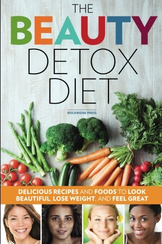 - The Beauty Detox Diet: Delicious Recipes and Foods to Look Beautiful, Lose Weight, and Feel Great