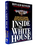 Inside the White House: The Hidden Lives of the Modern Presidents and the Secrets of the World's Most Powerful Institution