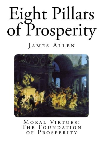 Eight Pillars of Prosperity Moral Virtues - The Foundation of Prosperity [Allen, James] (Tapa Blanda)