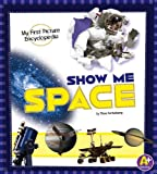 Show Me Space: My First Picture Encyclopedia (My First Picture Encyclopedias)
