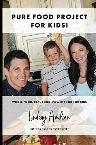 Pure Food Project for Kids!: Whole Food, Real Food, Power Food for Kids- A wellness guide for parents. by Lindsay Amilian