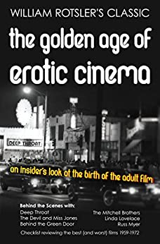 THE GOLDEN AGE OF EROTIC CINEMA: 1959-1972 by [Rotsler, Wiilliam]