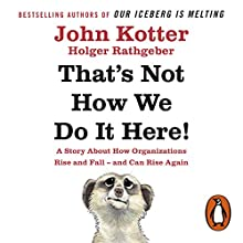 That's Not How We Do It Here!: A Story About How Organizations Rise, Fall - and Can Rise Again Audiobook by John Kotter, Holger Rathgeber Narrated by Bahni Turpin, John Kotter