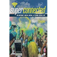Superconnected: The Internet, Digital Media, and Techno-Social Life (Sage Sociological Essentials)