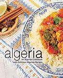 Algeria: An Algerian Cookbook with Delicious Algerian Recipes