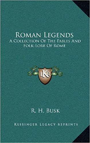 Roman Legends: A Collection Of The Fables And Folk-Lore Of