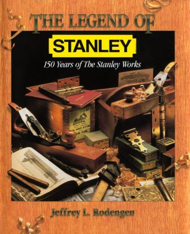 The Legend of Stanley : 150 Years of the Stanley Works by Brand: Write Stuff Syndicate