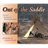 Out of the Saddle: Native American Horsemanship