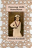 Dancing with Bianchina, Donna Kendall, 1453648658