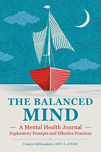The Balanced Mind: A Mental Health Journal: Exploratory Prompts and Effective Practices