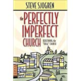 """The Perfectly Imperfect Church: Redefining the """"Ideal"""" Church ~ Steve Sjogren"""