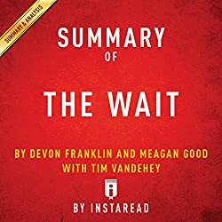 Summary of 'The Wait', by DeVon Franklin and Meagan Good with Tim Vandehey | Includes Analysis