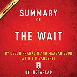 Summary of 'The Wait', by DeVon Franklin and Meagan Good with Tim Vandehey | Includes Analysis Audiobook