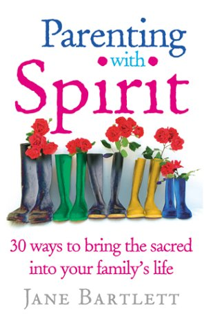 Download Parenting With Spirit : 30 Ways to Bring the Sacred into Your Family's Life PDF
