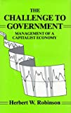 The Challenge to Government : Management of a Capitalist Economy, Herbert W. Robinson, 0962855812