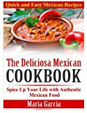The Deliciosa Mexican Cookbook - Quick and Easy Mexican Recipes, Maria Garcia, 1495458490