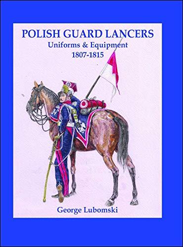 Polish Guard Lancers: Uniforms and Equipment 1807 - 1815