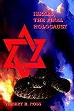 Israel the Final Holocaust, Robert H. Ross, 1425905862