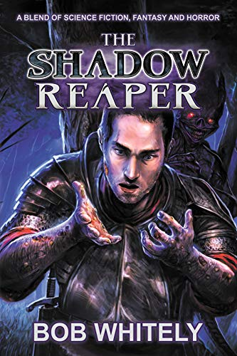 The Shadow Reaper: A Blend of Science Fiction, Fantasy and Horror by [Whitely, Bob]