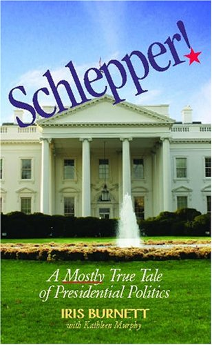 Download Schlepper!: A Mostly True Tale Of Presidential Politics pdf