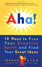 Aha! 10 Ways to Free Your Creative Spirit and Find Your Great Ideas 1st (first) Edition by Ayan, Jordan published by Potter Style (1996)