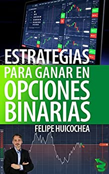 Estrategias para Ganar en Opciones Binarias (Spanish Edition) by [Huicochea, Felipe]