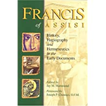 Francis of Assisi: History, Hagiography and Hermeneutics in the Early Documents