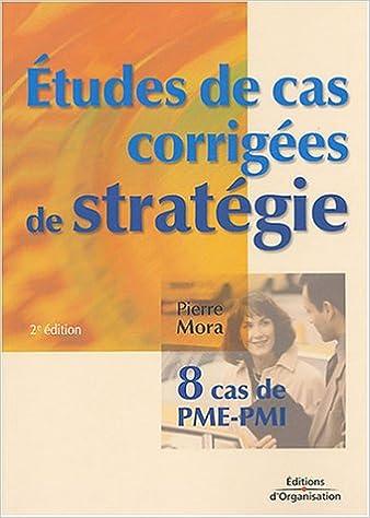Etudes de cas corrigées de stratégie : Huit cas de PME-PMI