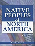 Native Peoples of North America : A Reader, Fowler, Loretta, 0787262625